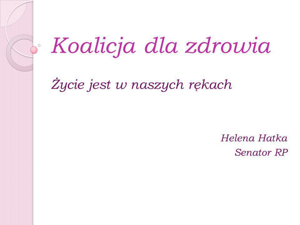Życie jest w naszych rękach Helena Hatka Senator RP