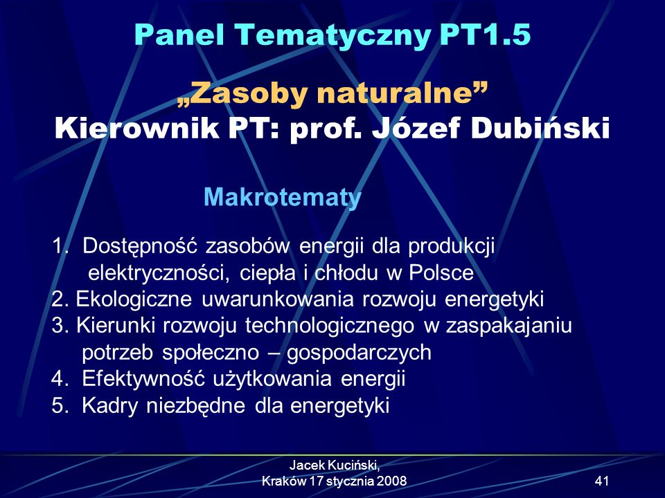 """Panel Tematyczny PT1.5 """"Zasoby naturalne Kierownik PT: prof. Józef Dubiński. Makrotematy. Dostępność zasobów energii dla produkcji."""