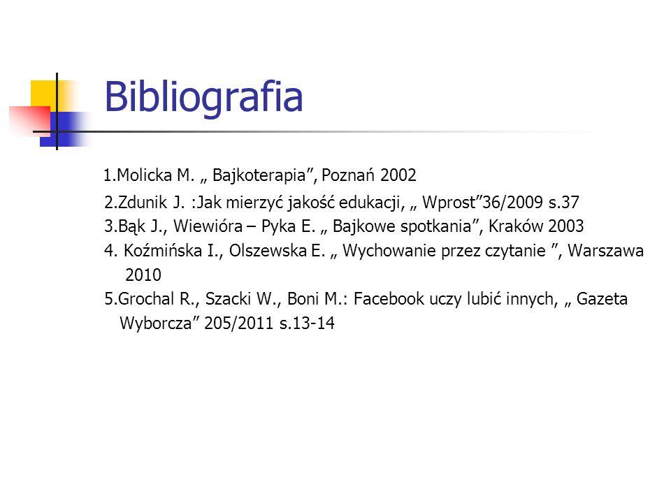 "Bibliografia 1.Molicka M. "" Bajkoterapia , Poznań 2002"