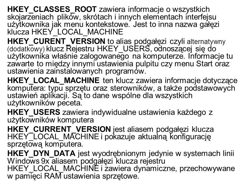 HKEY_CLASSES_ROOT zawiera informacje o wszystkich skojarzeniach plików, skrótach i innych elementach interfejsu użytkownika jak menu kontekstowe. Jest to inna nazwa gałęzi klucza HKEY_LOCAL_MACHINE