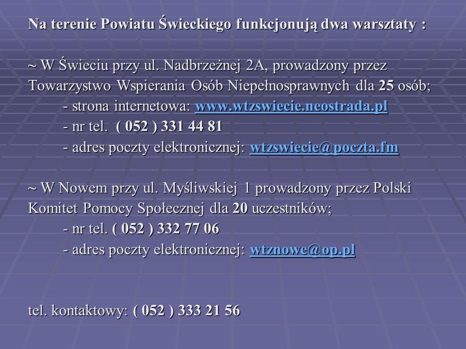 Na terenie Powiatu Świeckiego funkcjonują dwa warsztaty :
