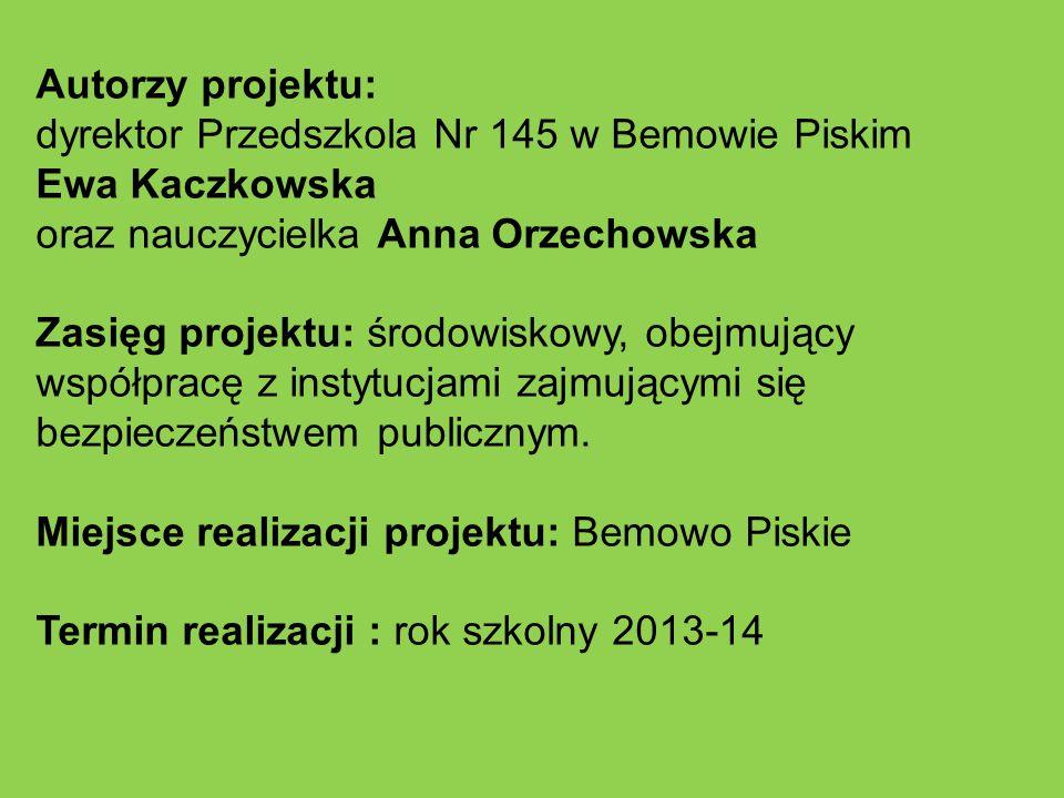 Autorzy projektu:dyrektor Przedszkola Nr 145 w Bemowie Piskim. Ewa Kaczkowska. oraz nauczycielka Anna Orzechowska.