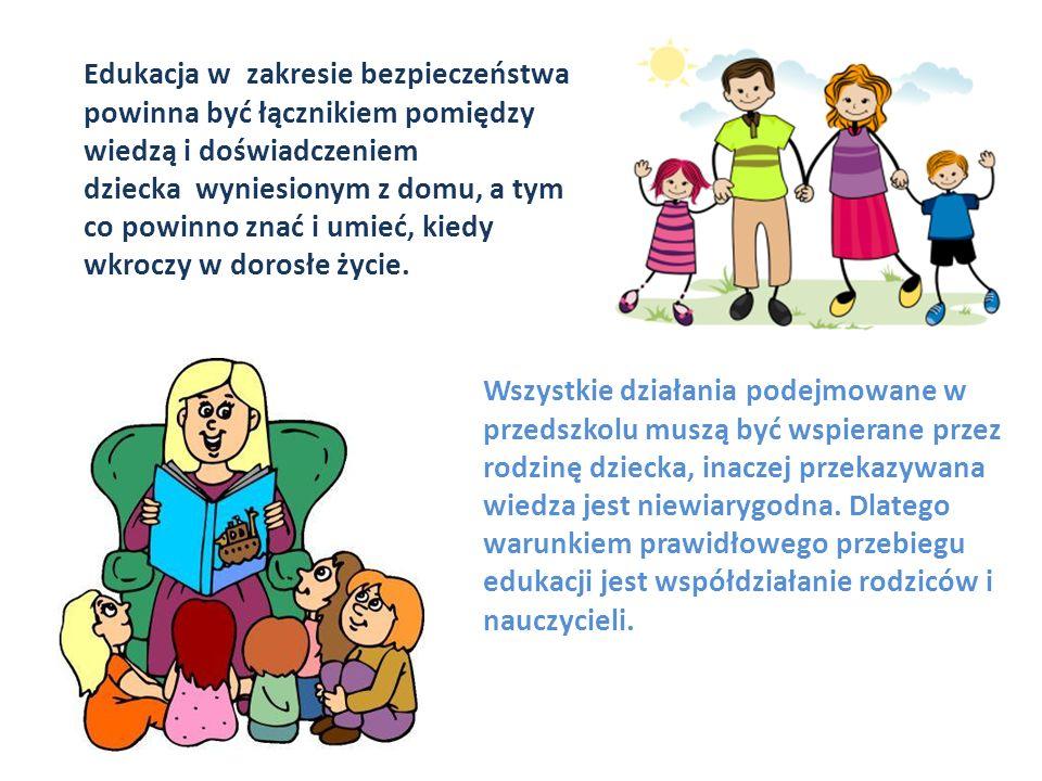 Edukacja w zakresie bezpieczeństwa powinna być łącznikiem pomiędzy wiedzą i doświadczeniem dziecka wyniesionym z domu, a tym co powinno znać i umieć, kiedy wkroczy w dorosłe życie.