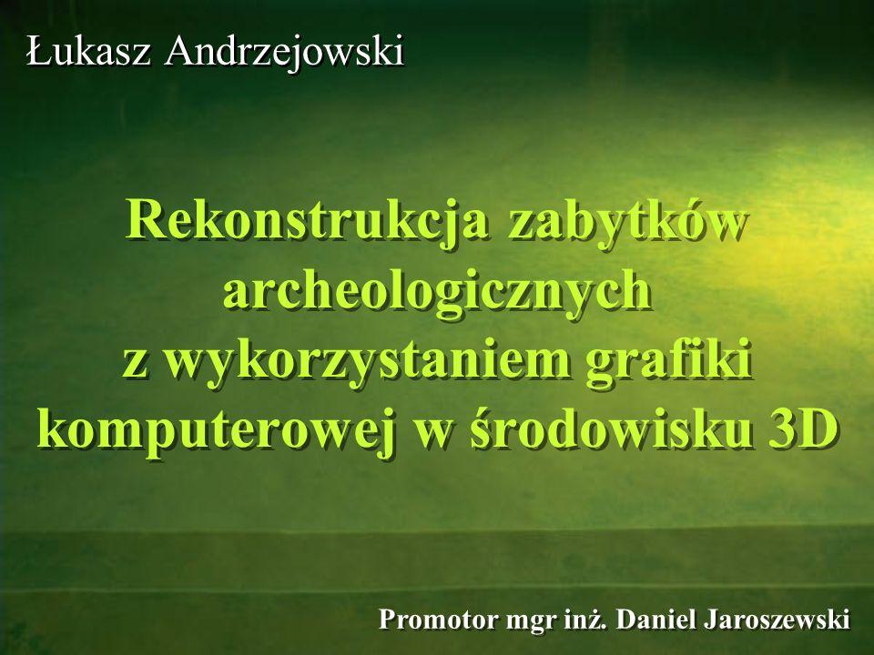 Łukasz AndrzejowskiRekonstrukcja zabytków archeologicznych z wykorzystaniem grafiki komputerowej w środowisku 3D.