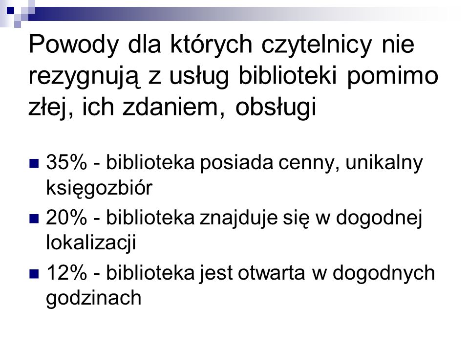 Powody dla których czytelnicy nie rezygnują z usług biblioteki pomimo złej, ich zdaniem, obsługi