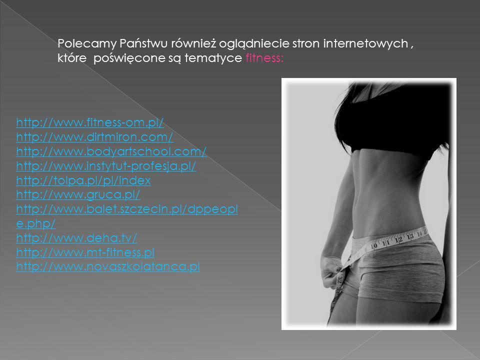 Polecamy Państwu również oglądniecie stron internetowych , które poświęcone są tematyce fitness: