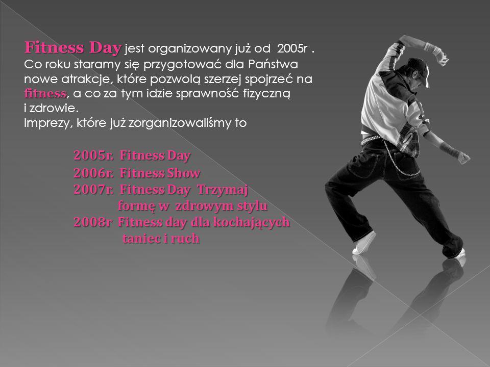 Fitness Day jest organizowany już od 2005r .