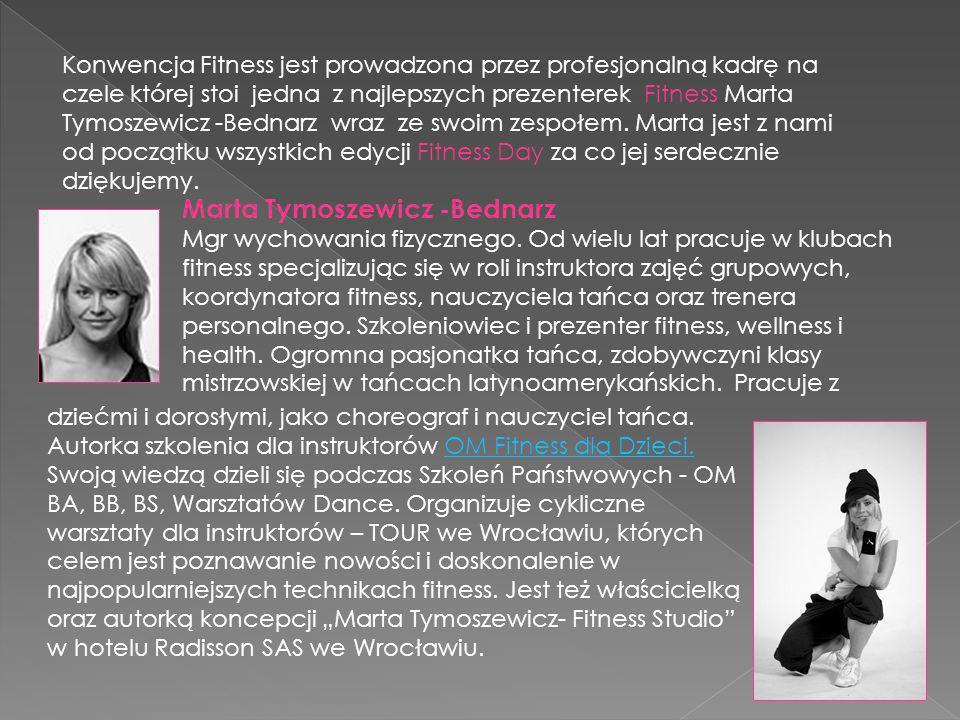 Konwencja Fitness jest prowadzona przez profesjonalną kadrę na czele której stoi jedna z najlepszych prezenterek Fitness Marta Tymoszewicz -Bednarz wraz ze swoim zespołem. Marta jest z nami od początku wszystkich edycji Fitness Day za co jej serdecznie dziękujemy.