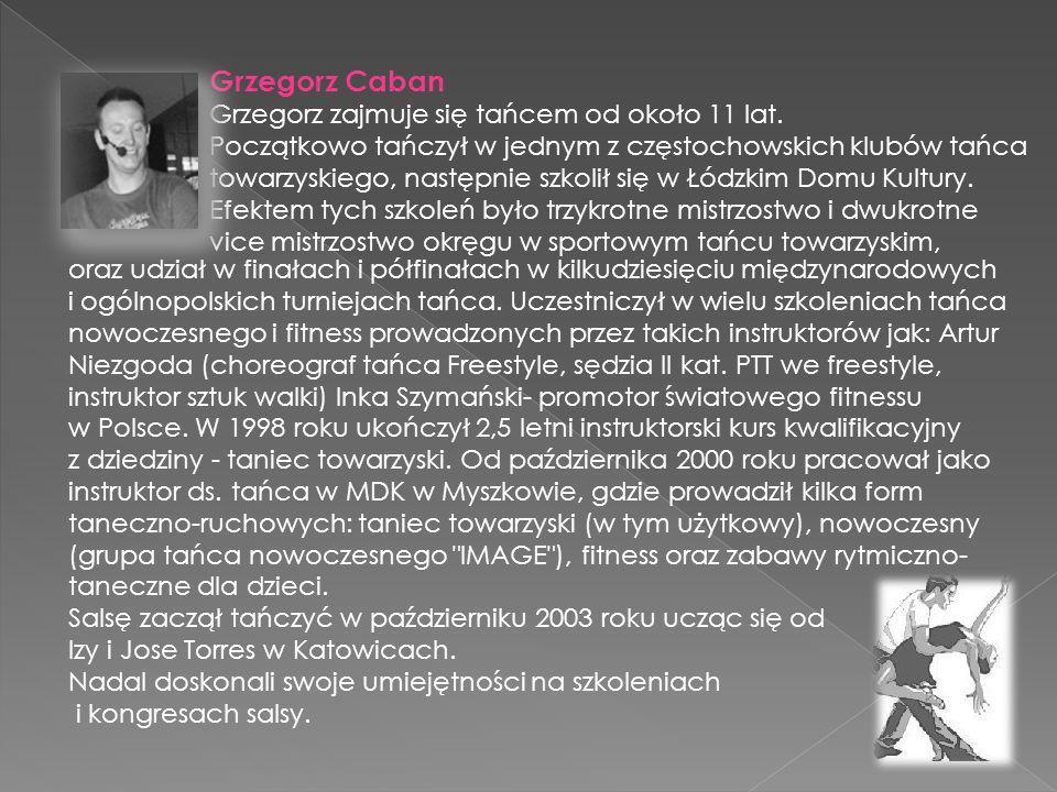 Grzegorz Caban Grzegorz zajmuje się tańcem od około 11 lat.