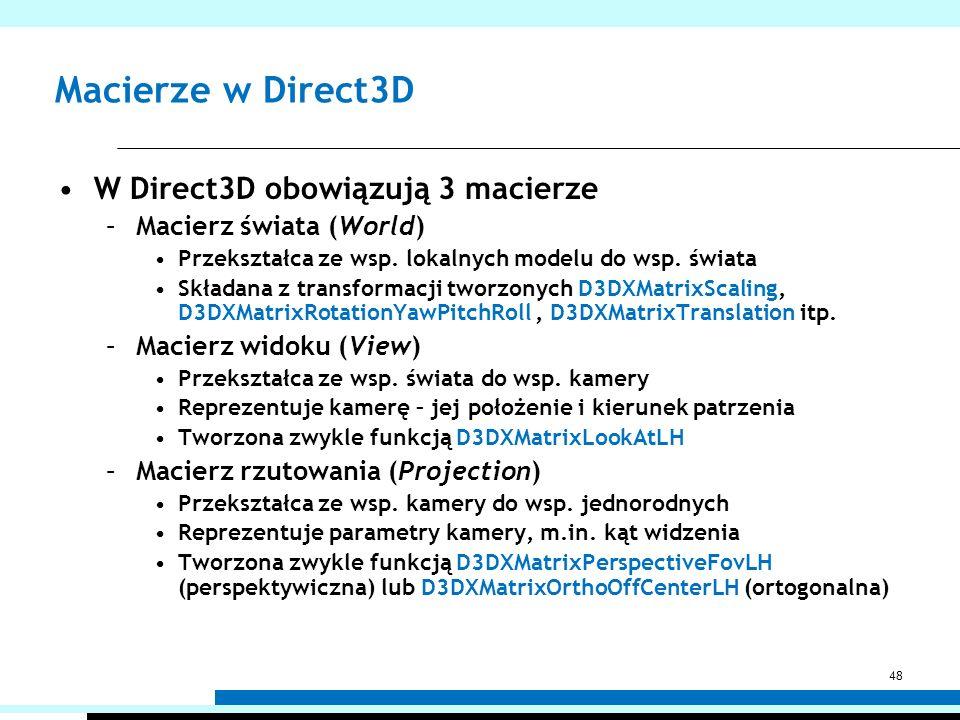 Macierze w Direct3D W Direct3D obowiązują 3 macierze