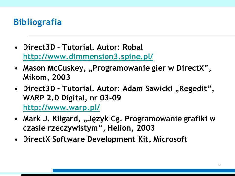 """Bibliografia Direct3D – Tutorial. Autor: Robal http://www.dimmension3.spine.pl/ Mason McCuskey, """"Programowanie gier w DirectX , Mikom, 2003."""
