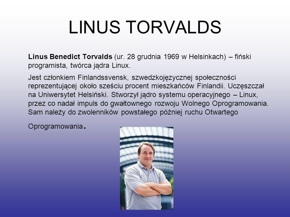 LINUS TORVALDS Linus Benedict Torvalds (ur. 28 grudnia 1969 w Helsinkach) – fiński programista, twórca jądra Linux.