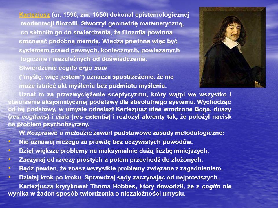 Kartezjusz (ur. 1596, zm. 1650) dokonał epistemologicznej