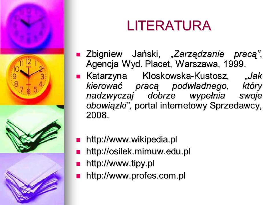 """LITERATURA Zbigniew Jański, """"Zarządzanie pracą , Agencja Wyd. Placet, Warszawa, 1999."""
