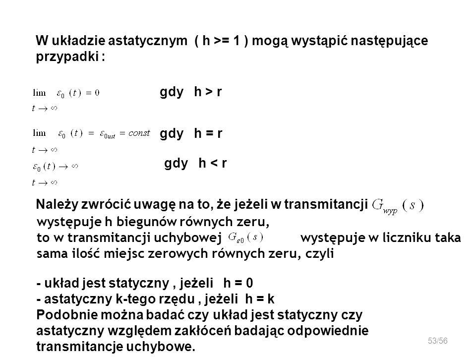 W układzie astatycznym ( h >= 1 ) mogą wystąpić następujące przypadki :