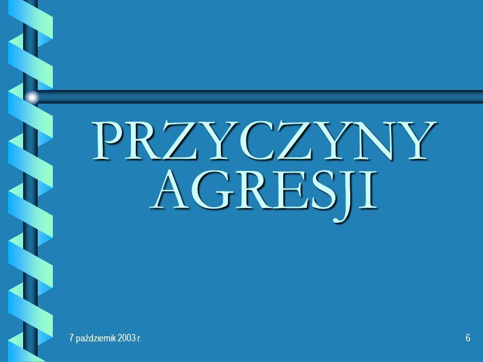 2017-03-22 PRZYCZYNY AGRESJI 7 październik 2003 r.