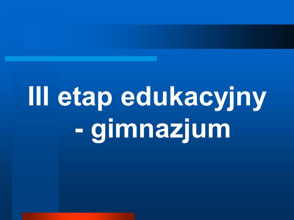 III etap edukacyjny - gimnazjum