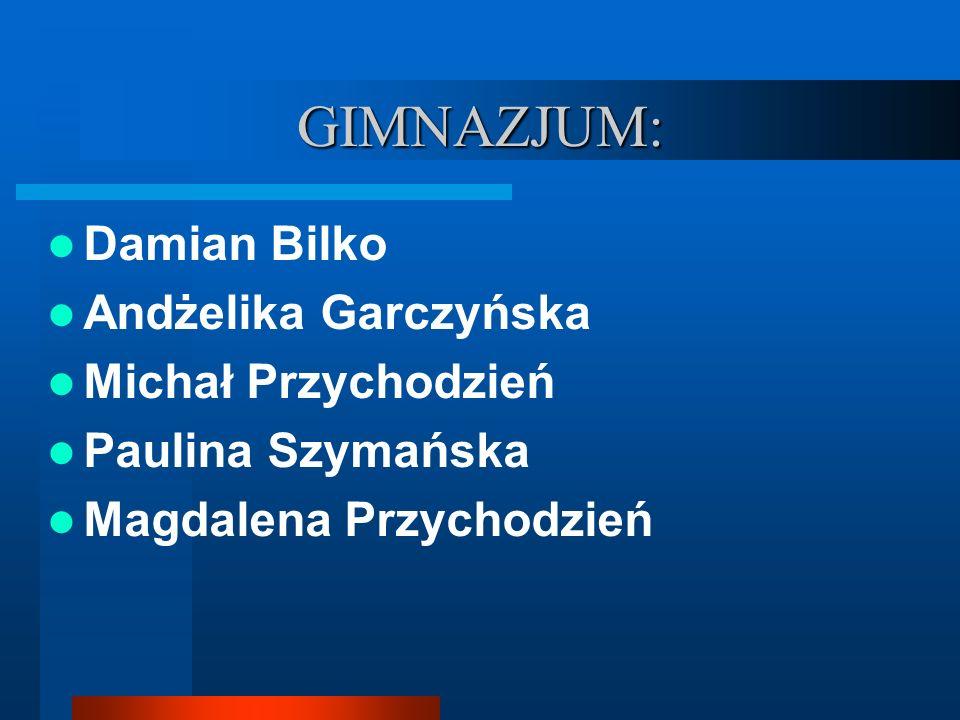 GIMNAZJUM: Damian Bilko Andżelika Garczyńska Michał Przychodzień