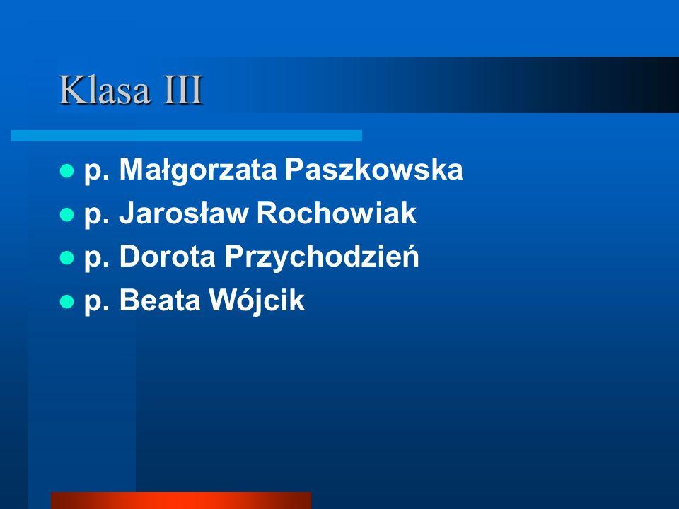 Klasa III p. Małgorzata Paszkowska p. Jarosław Rochowiak