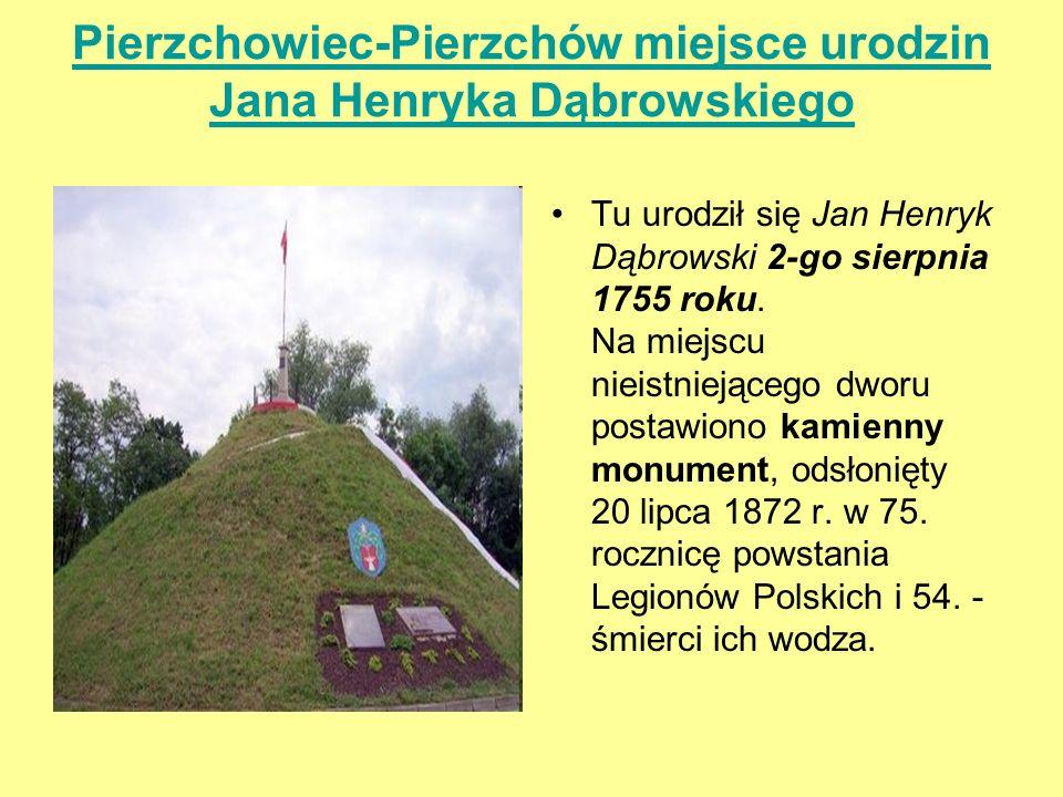 Pierzchowiec-Pierzchów miejsce urodzin Jana Henryka Dąbrowskiego
