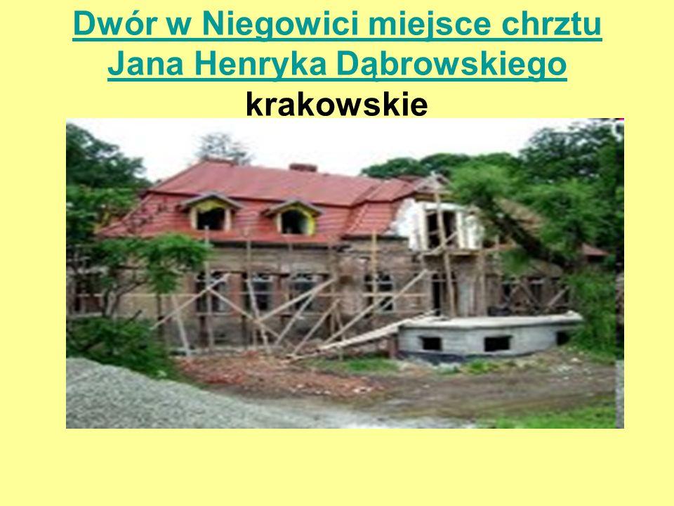 Dwór w Niegowici miejsce chrztu Jana Henryka Dąbrowskiego krakowskie