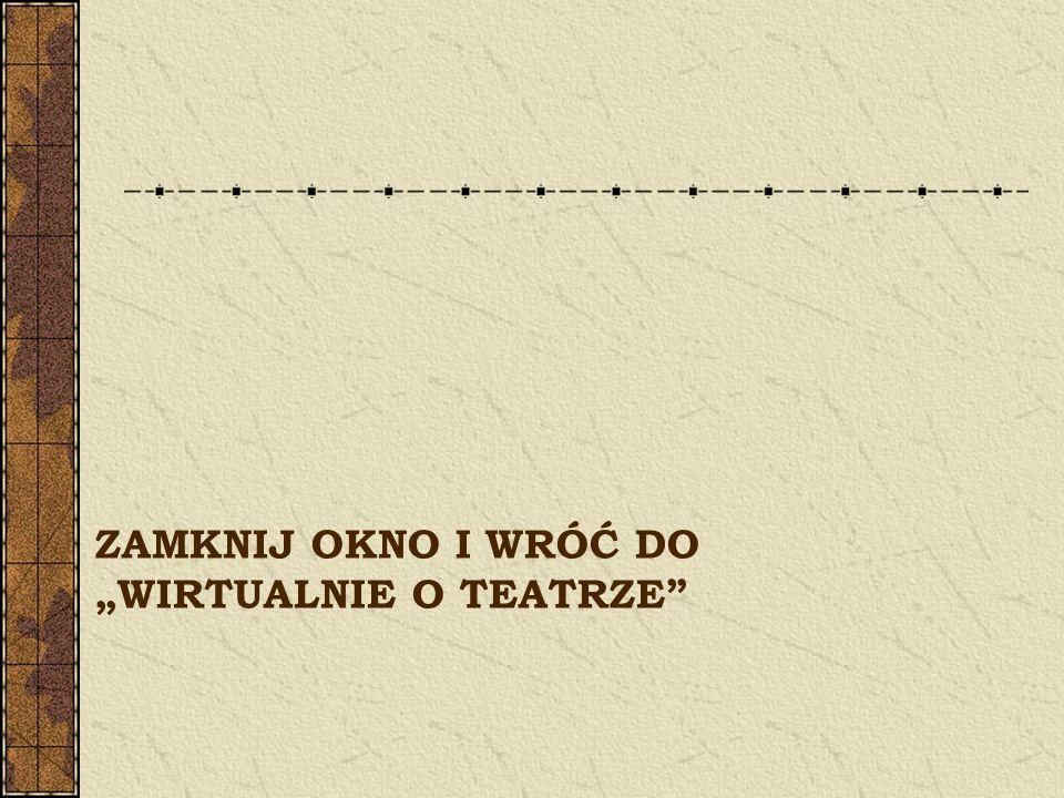 """Zamknij okno i wróć do """"Wirtualnie o teatrze"""