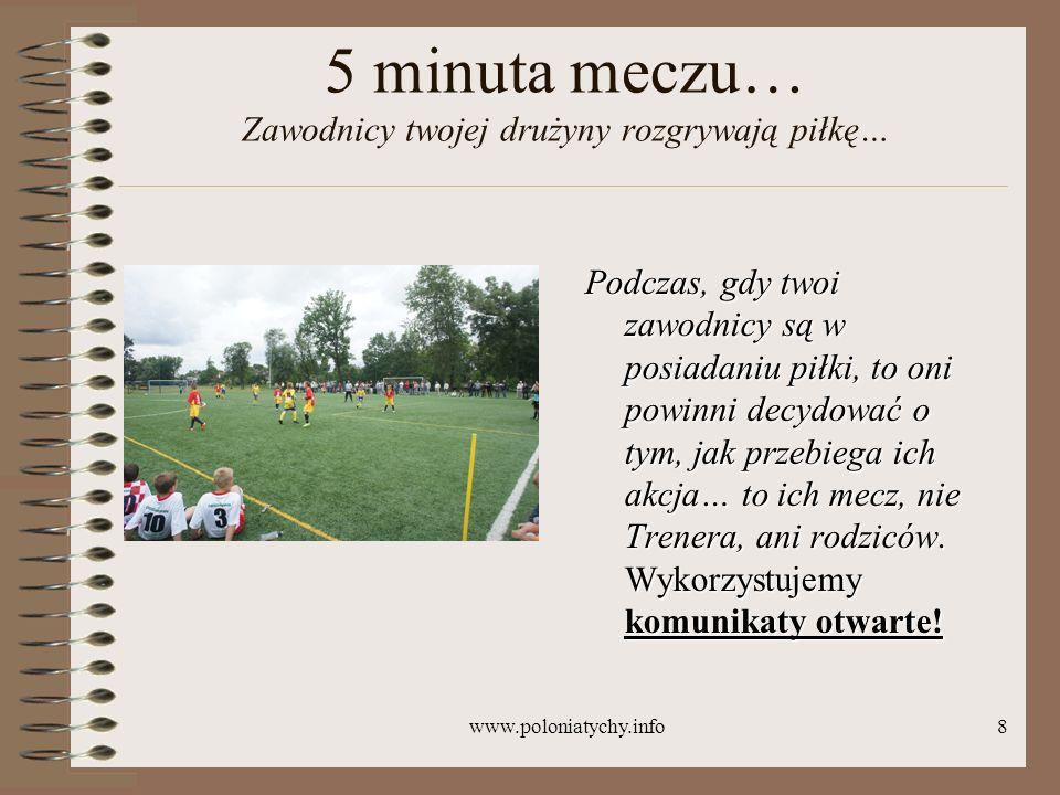 5 minuta meczu… Zawodnicy twojej drużyny rozgrywają piłkę…