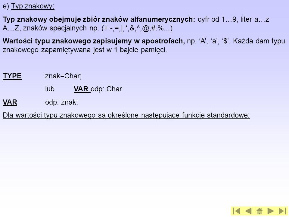 e) Typ znakowy; Typ znakowy obejmuje zbiór znaków alfanumerycznych: cyfr od 1…9, liter a…z A…Z, znaków specjalnych np. (+.-,=,|,*,&,^,@,#.%...)
