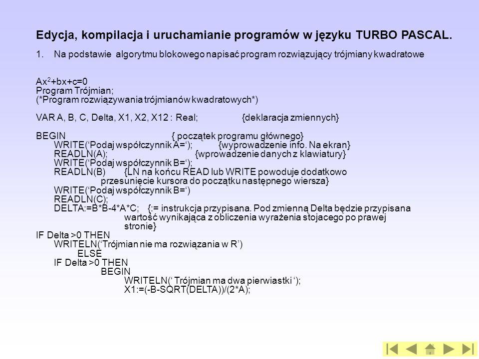 Edycja, kompilacja i uruchamianie programów w języku TURBO PASCAL.