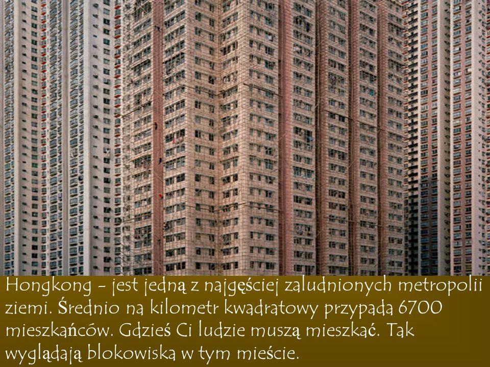 Hongkong - jest jedną z najgęściej zaludnionych metropolii ziemi