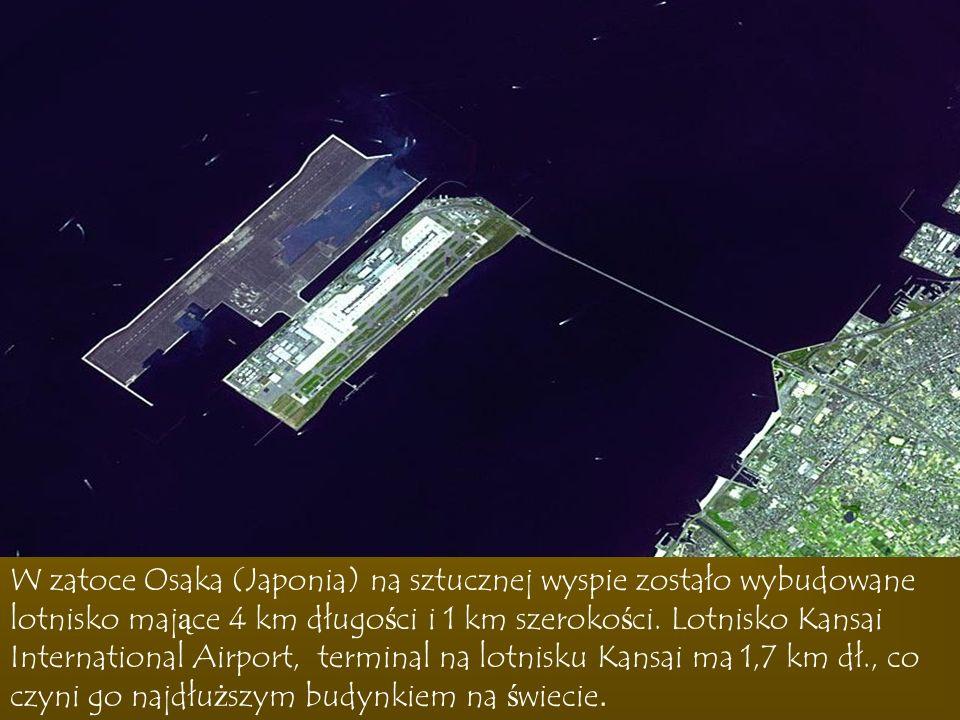 W zatoce Osaka (Japonia) na sztucznej wyspie zostało wybudowane lotnisko mające 4 km długości i 1 km szerokości.