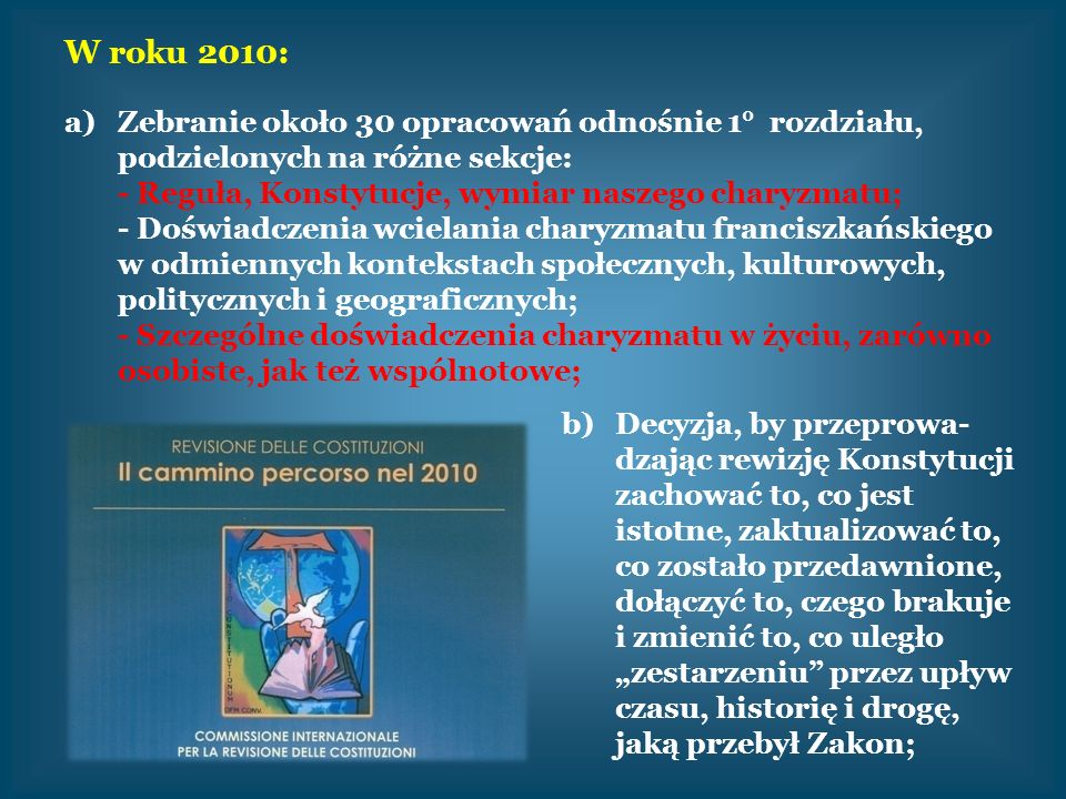 W roku 2010: Zebranie około 30 opracowań odnośnie 1° rozdziału, podzielonych na różne sekcje: - Reguła, Konstytucje, wymiar naszego charyzmatu;