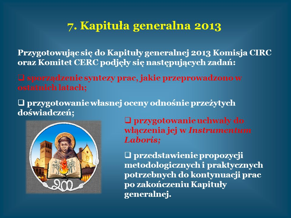 7. Kapituła generalna 2013 Przygotowując się do Kapituły generalnej 2013 Komisja CIRC oraz Komitet CERC podjęły się następujących zadań: