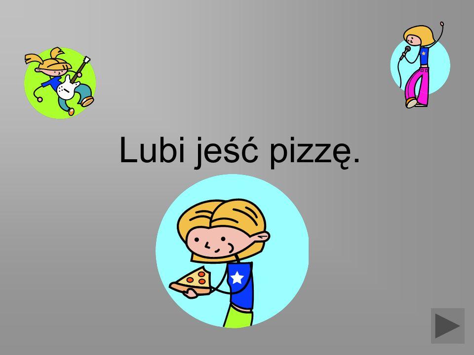 Lubi jeść pizzę.