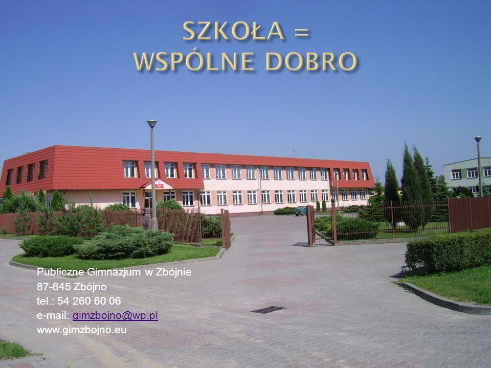 SZKOŁA = WSPÓLNE DOBRO Publiczne Gimnazjum w Zbójnie 87-645 Zbójno tel.: 54 260 60 06 e-mail: gimzbojno@wp.pl www.gimzbojno.eu