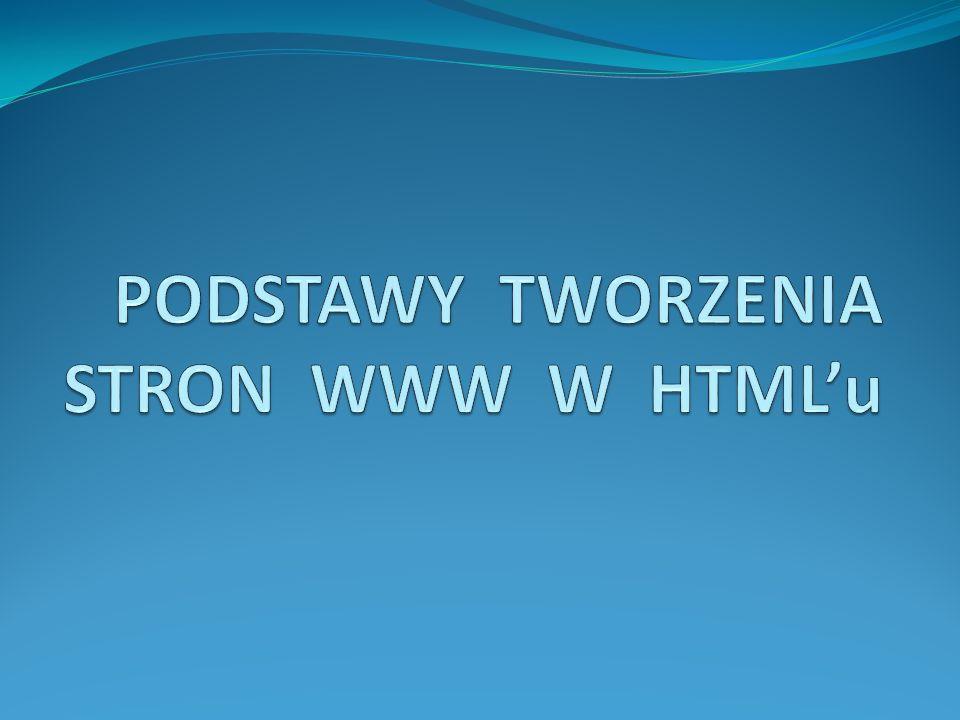 PODSTAWY TWORZENIA STRON WWW W HTML'u