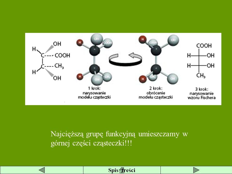 Najcięższą grupę funkcyjną umieszczamy w górnej części cząsteczki!!!