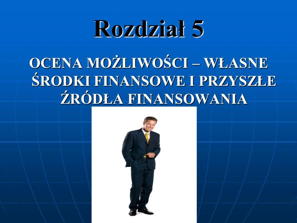 Rozdział 5 OCENA MOŻLIWOŚCI – WŁASNE ŚRODKI FINANSOWE I PRZYSZŁE ŹRÓDŁA FINANSOWANIA