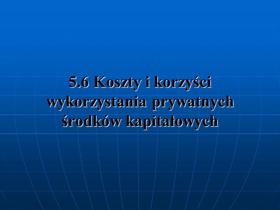 5.6 Koszty i korzyści wykorzystania prywatnych środków kapitałowych