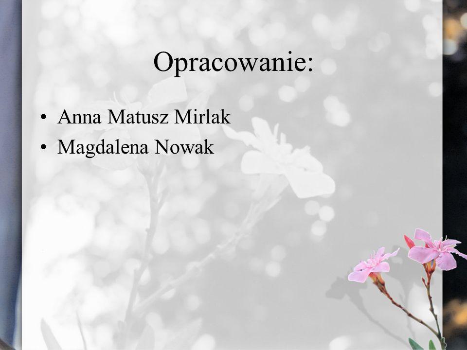 Opracowanie: Anna Matusz Mirlak Magdalena Nowak