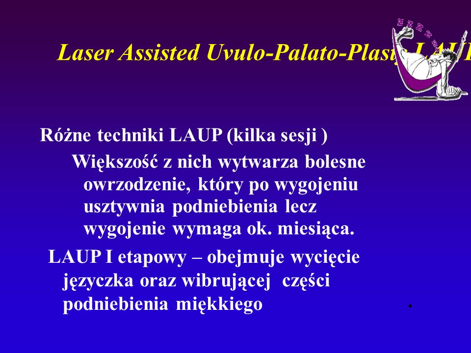Laser Assisted Uvulo-Palato-Plasty LAUP.