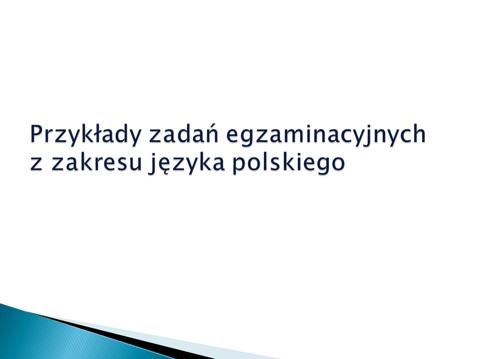 Przykłady zadań egzaminacyjnych z zakresu języka polskiego