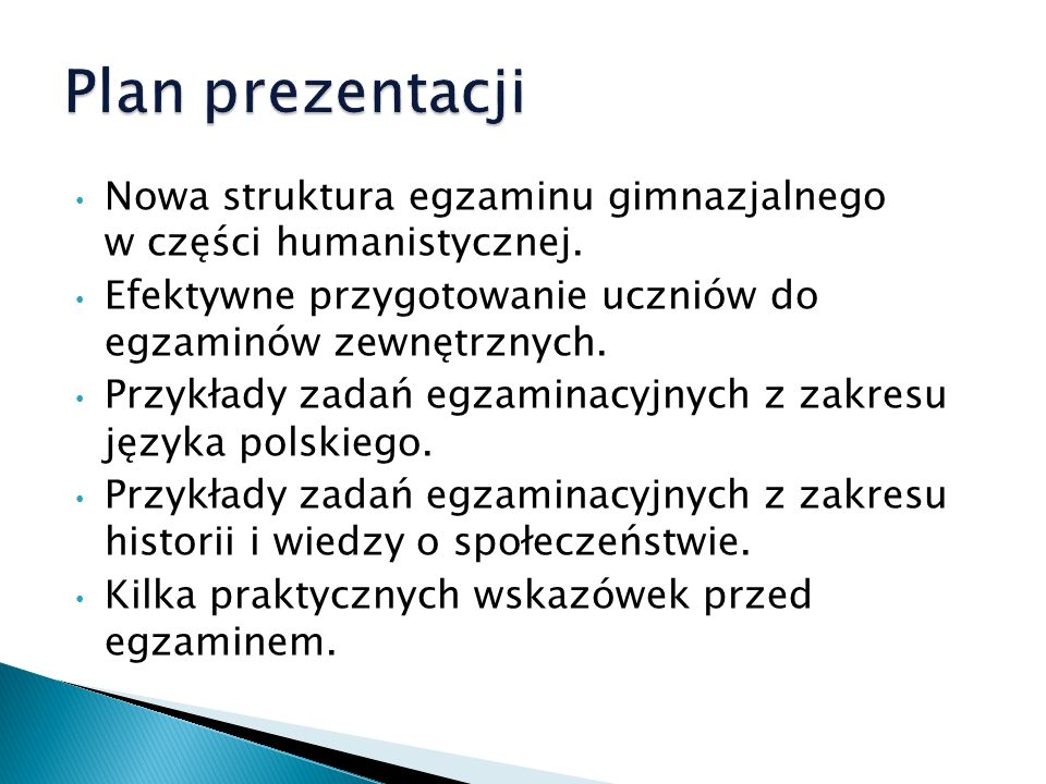 Plan prezentacjiNowa struktura egzaminu gimnazjalnego w części humanistycznej. Efektywne przygotowanie uczniów do egzaminów zewnętrznych.