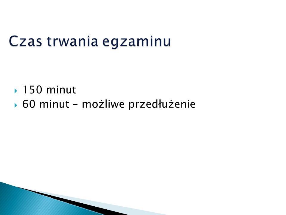 Czas trwania egzaminu 150 minut 60 minut – możliwe przedłużenie