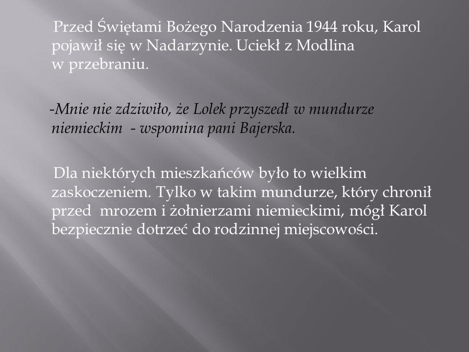 Przed Świętami Bożego Narodzenia 1944 roku, Karol pojawił się w Nadarzynie.