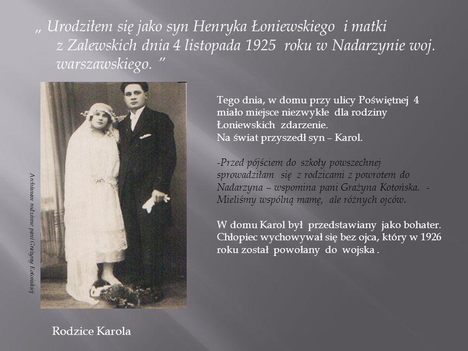 """"""" Urodziłem się jako syn Henryka Łoniewskiego i matki z Zalewskich dnia 4 listopada 1925 roku w Nadarzynie woj. warszawskiego."""