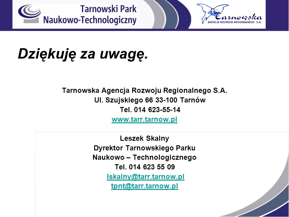 Dziękuję za uwagę. Tarnowska Agencja Rozwoju Regionalnego S.A.
