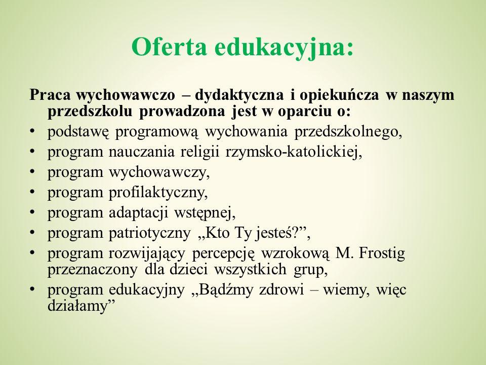 Oferta edukacyjna:Praca wychowawczo – dydaktyczna i opiekuńcza w naszym przedszkolu prowadzona jest w oparciu o: