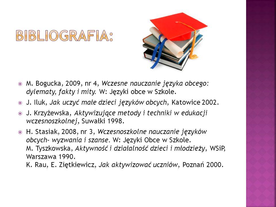 Bibliografia: M. Bogucka, 2009, nr 4, Wczesne nauczanie języka obcego: dylematy, fakty i mity. W: Języki obce w Szkole.