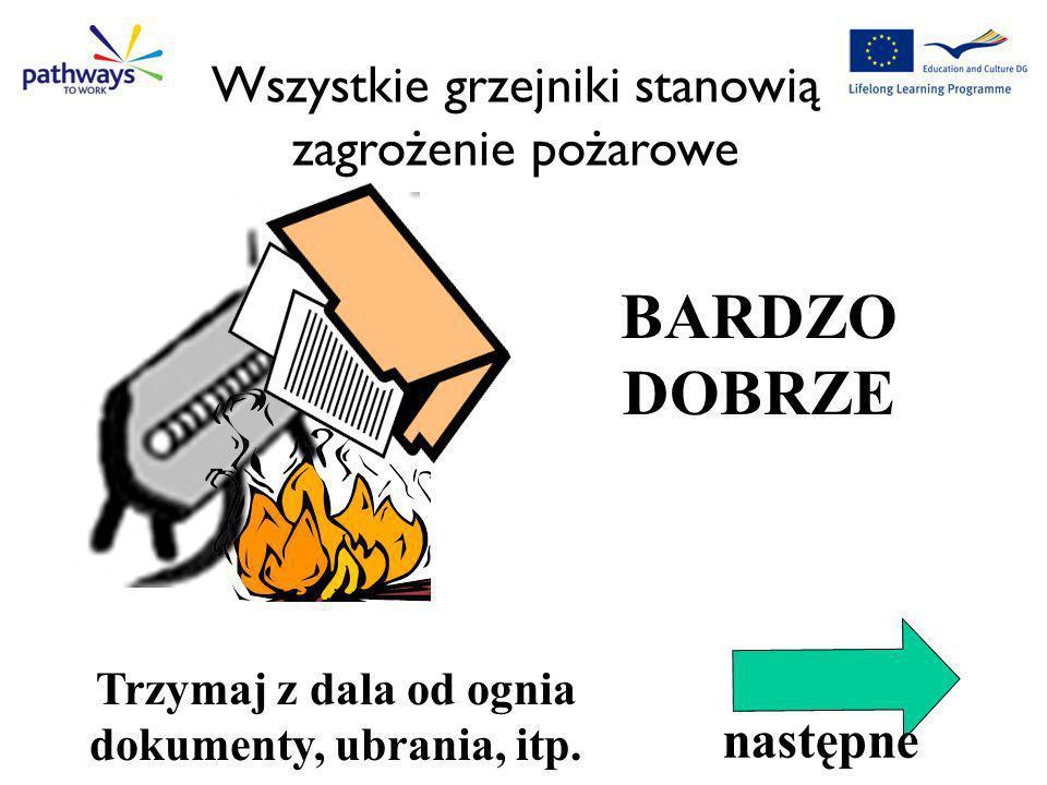 Trzymaj z dala od ognia dokumenty, ubrania, itp.